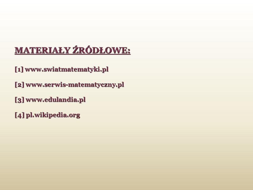 MATERIAŁY ŹRÓDŁOWE: [1] www.swiatmatematyki.pl